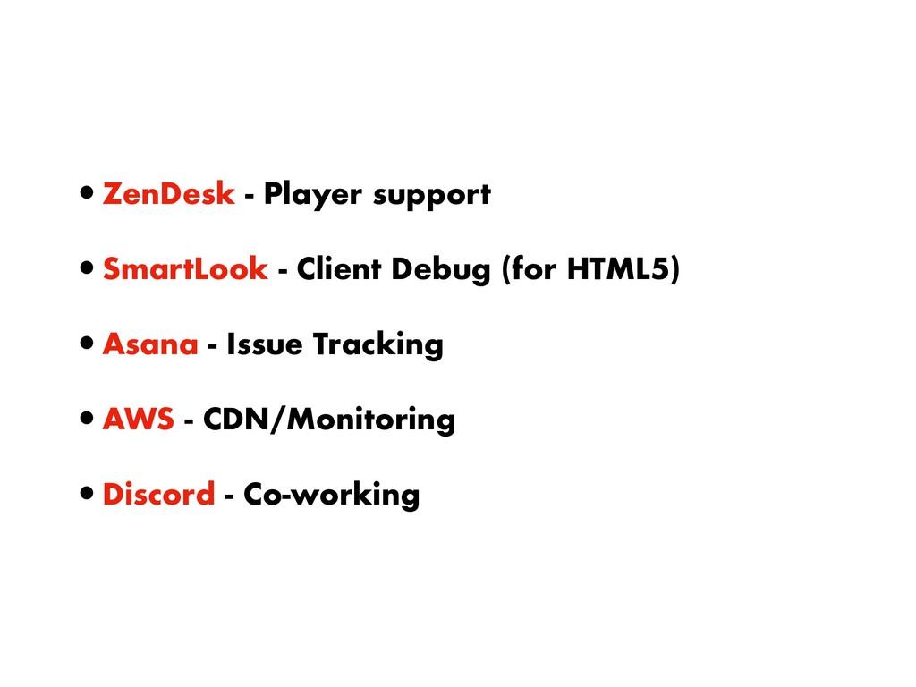 •ZenDesk - Player support •SmartLook - Client D...