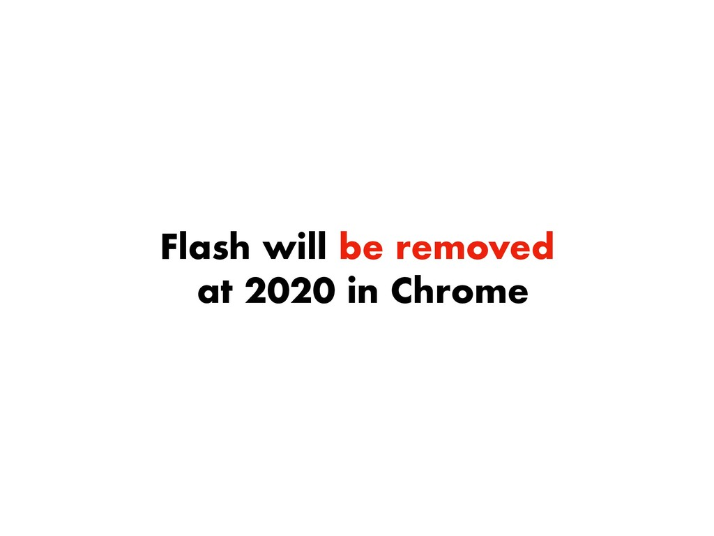 Flash will be removed at 2020 in Chrome