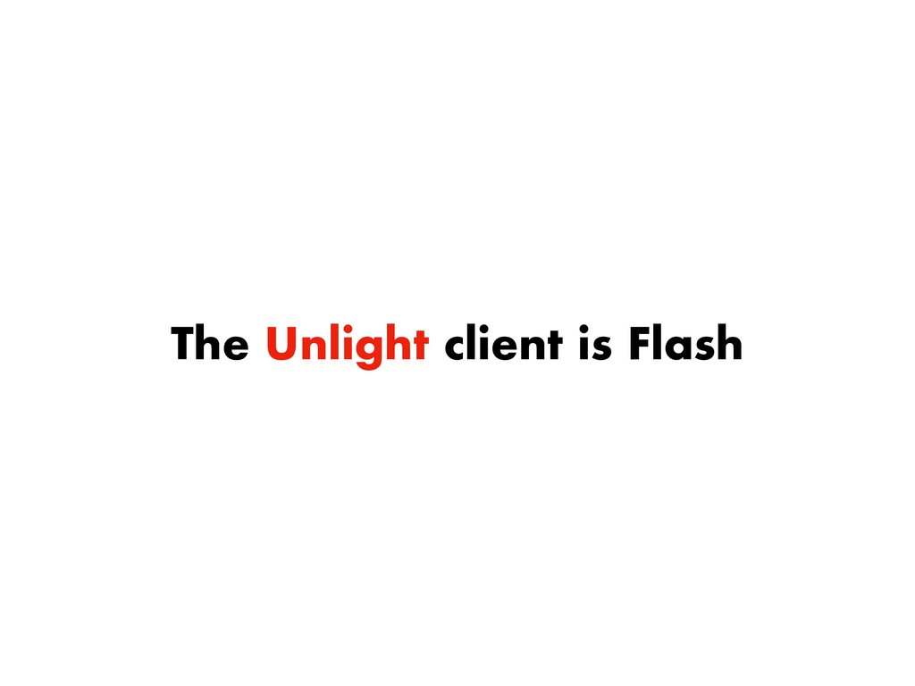 The Unlight client is Flash