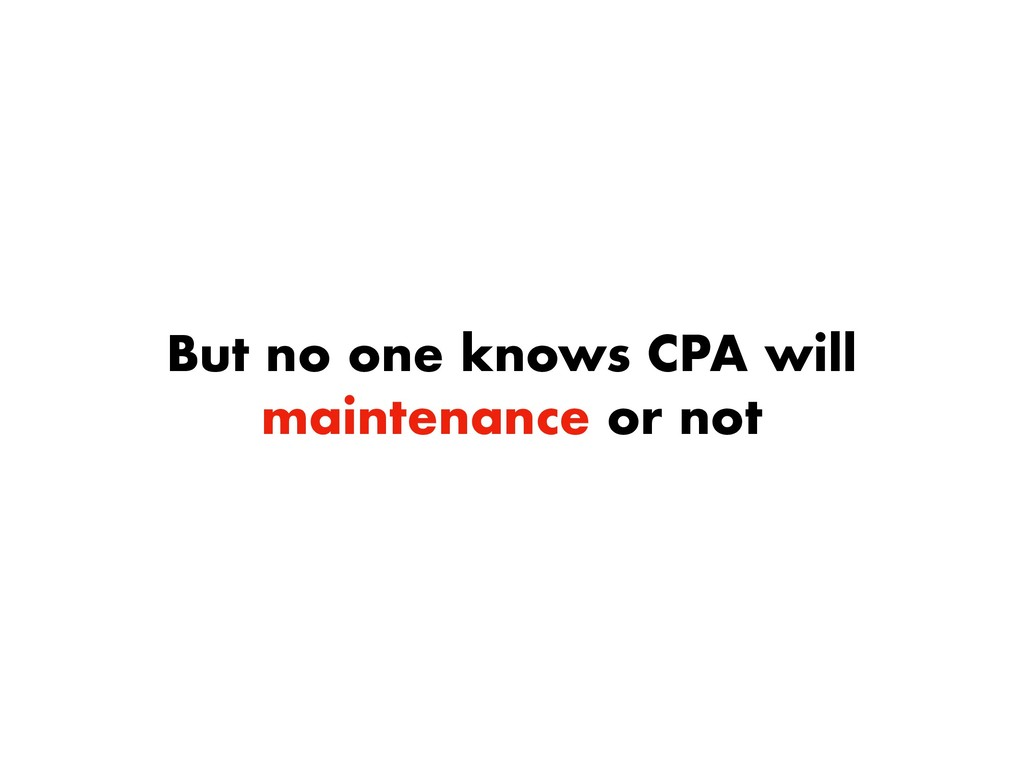 But no one knows CPA will maintenance or not