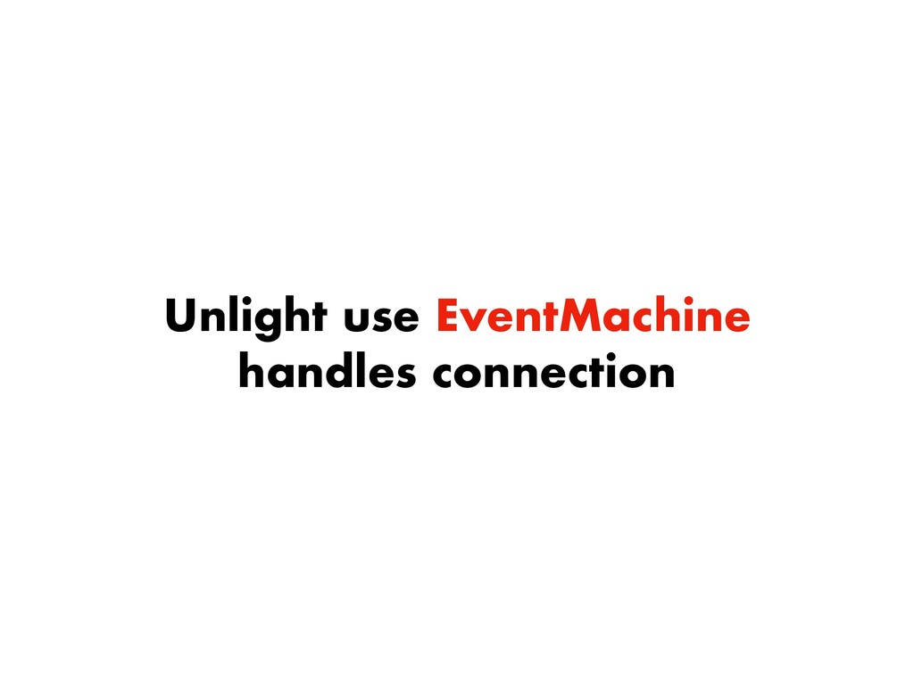 Unlight use EventMachine handles connection
