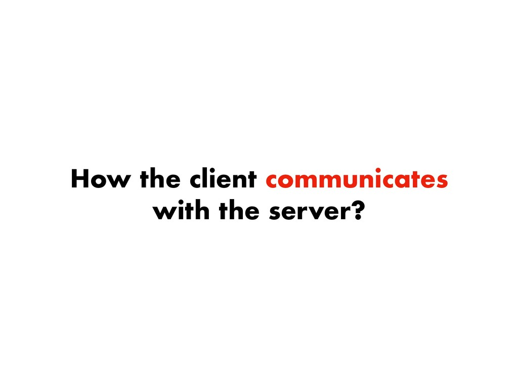 How the client communicates with the server?