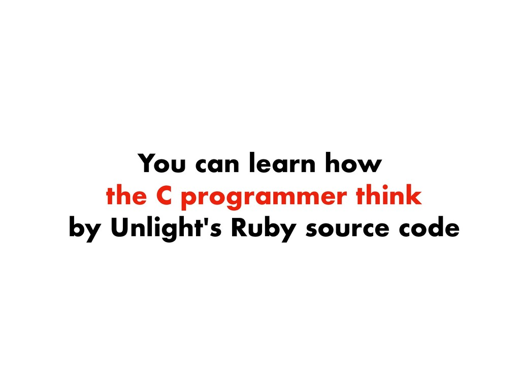 You can learn how the C programmer think by Unl...