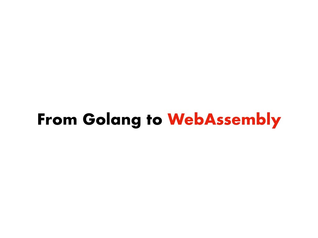 From Golang to WebAssembly