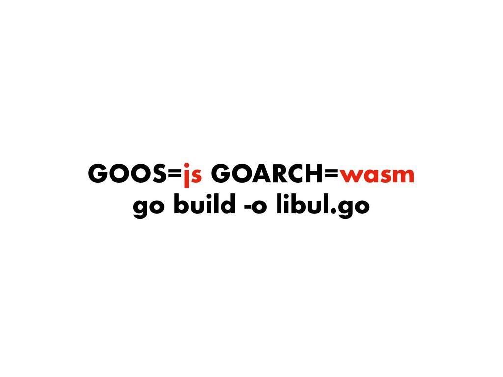 GOOS=js GOARCH=wasm go build -o libul.go