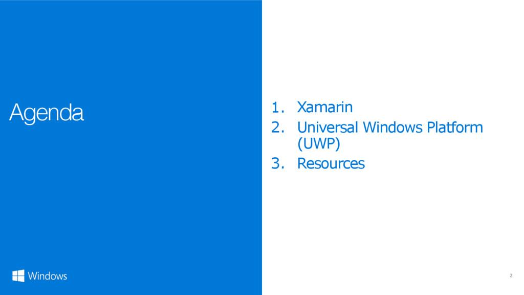 2 Agenda 1. Xamarin 2. Universal Windows Platfo...