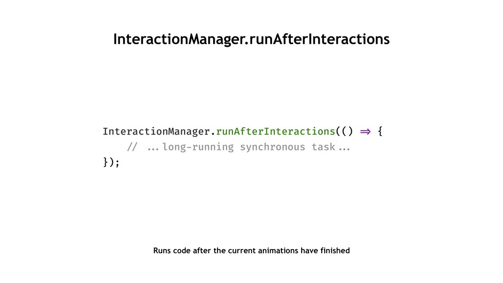 InteractionManager.runAfterInteractions Interac...