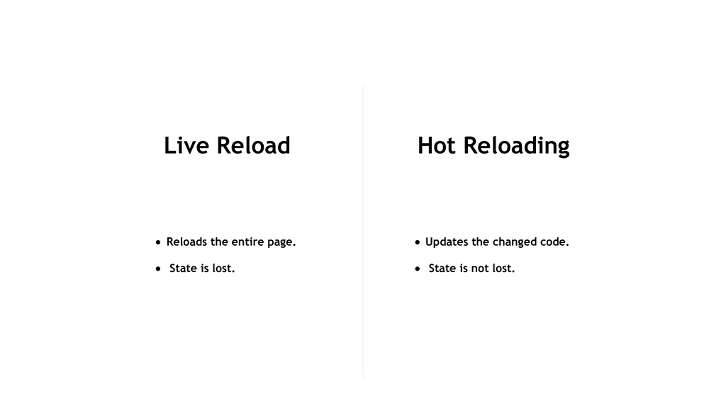 Live Reload • Reloads the entire page. • State ...