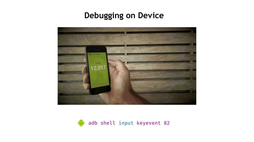 Debugging on Device adb shell input keyevent 82
