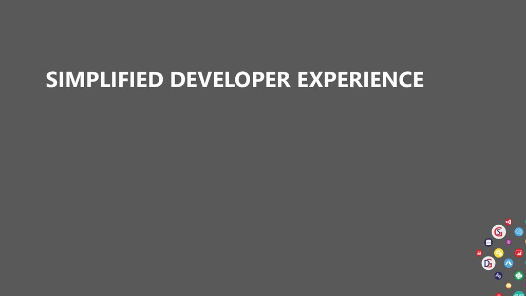 SIMPLIFIED DEVELOPER EXPERIENCE