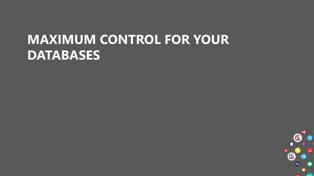 MAXIMUM CONTROL FOR YOUR DATABASES