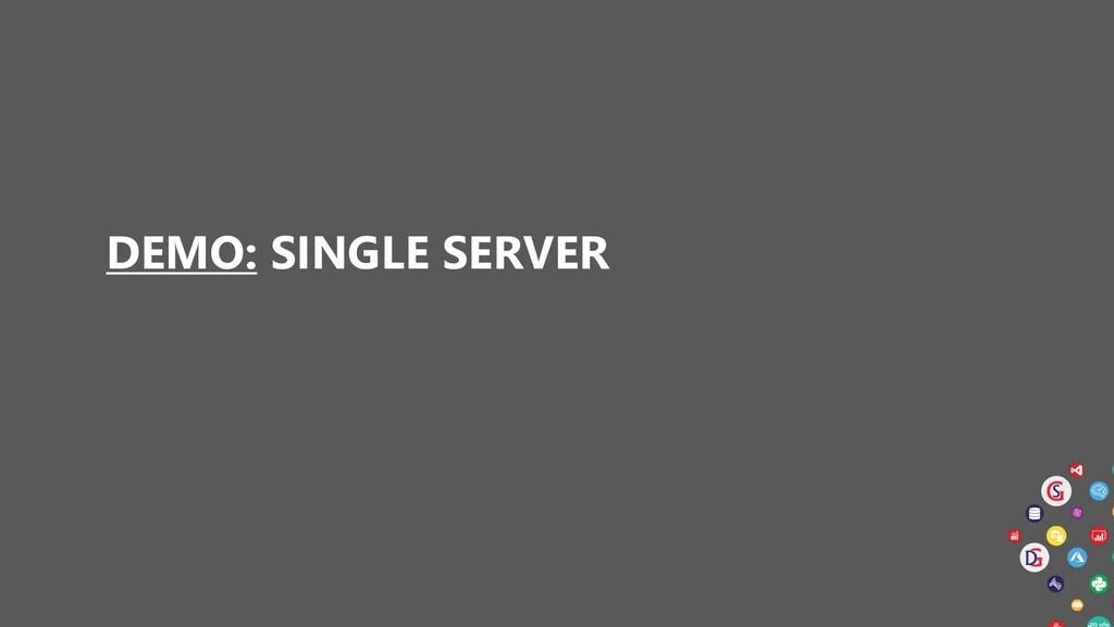 DEMO: SINGLE SERVER