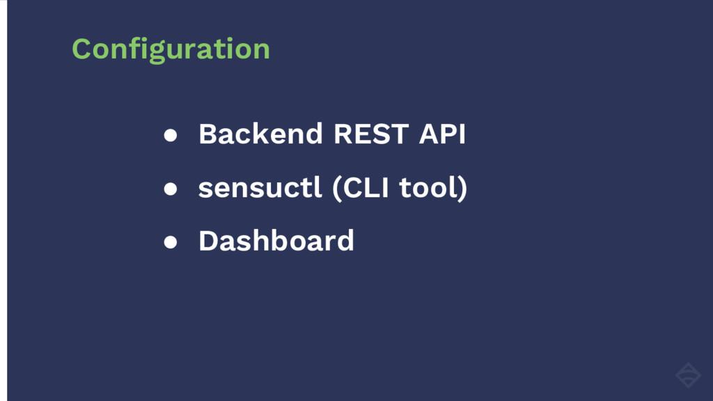 ● Backend REST API ● sensuctl (CLI tool) ● Dash...
