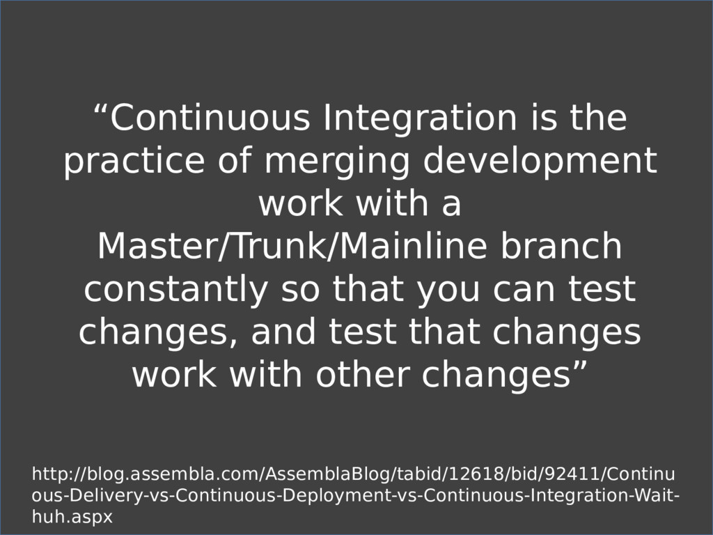 """Continuous Integration is the practice of merg..."