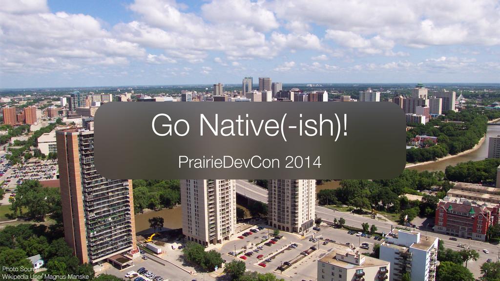 Go Native(-ish)! PrairieDevCon 2014 Photo Sourc...