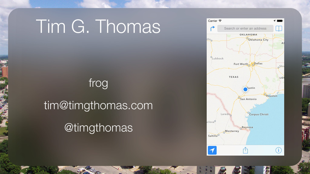 Tim G. Thomas frog tim@timgthomas.com @timgthom...