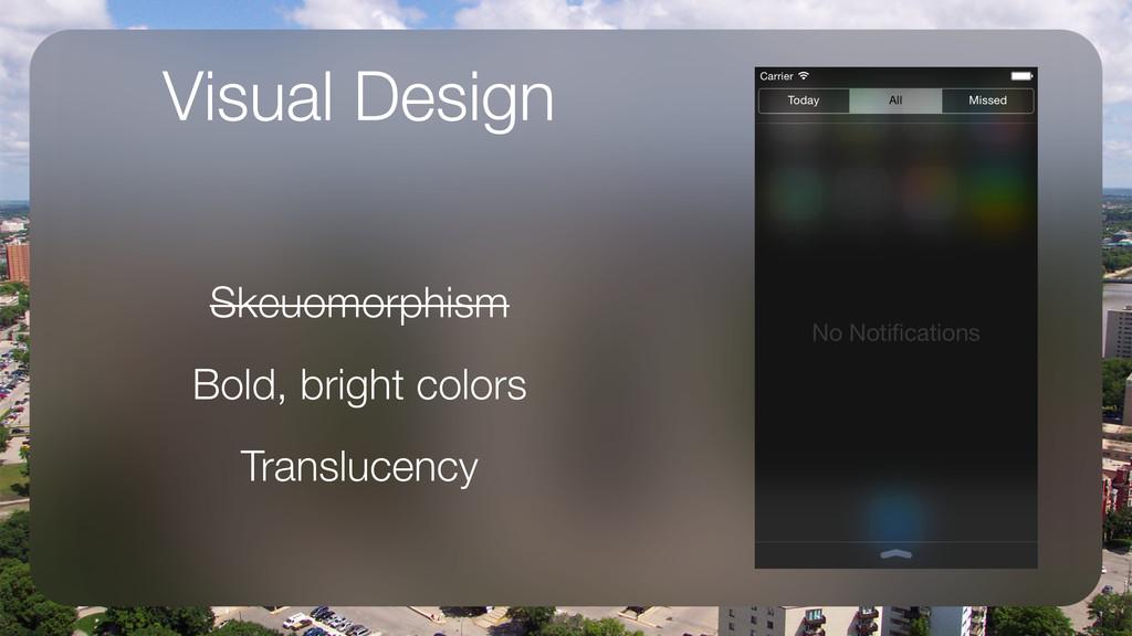 Visual Design Skeuomorphism Bold, bright colors...