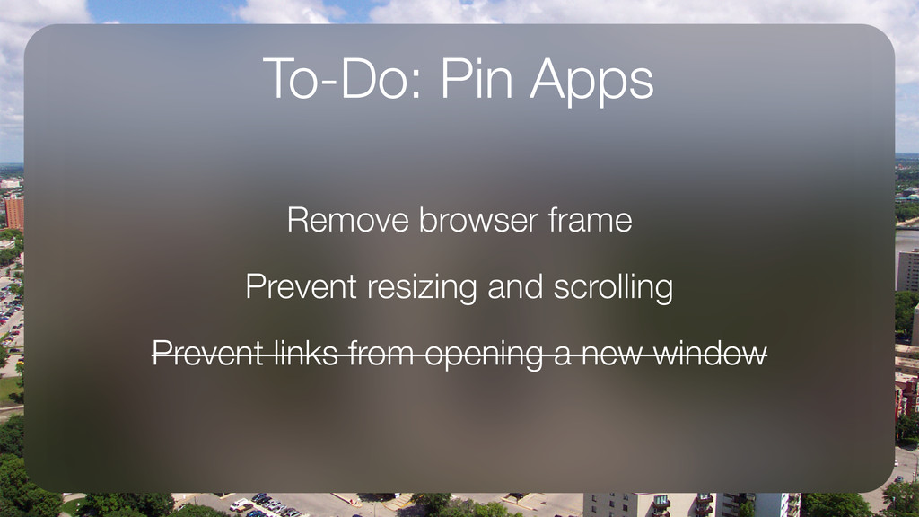 To-Do: Pin Apps Remove browser frame Prevent re...