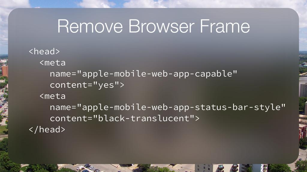 "Remove Browser Frame <head> <meta name=""apple-m..."