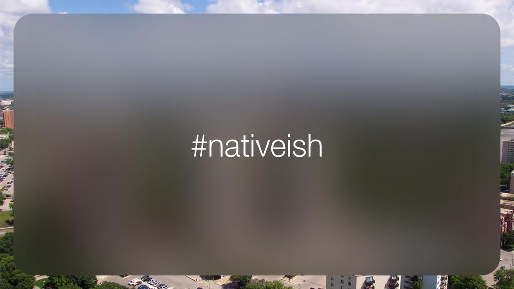 #nativeish
