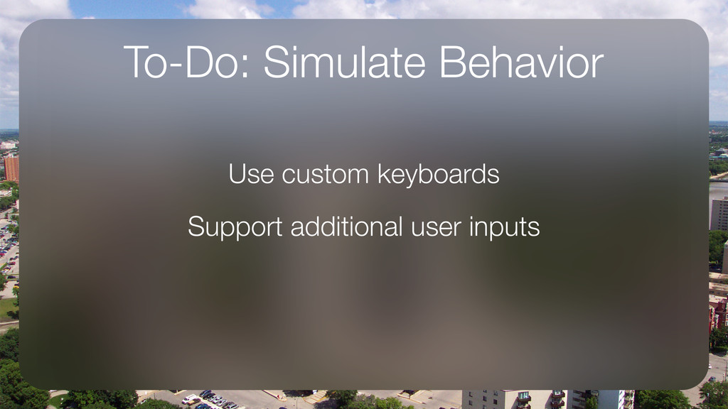 To-Do: Simulate Behavior Use custom keyboards S...