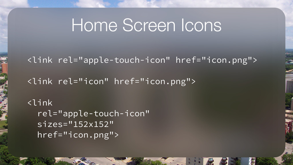 "Home Screen Icons ! <link rel=""apple-touch-icon..."