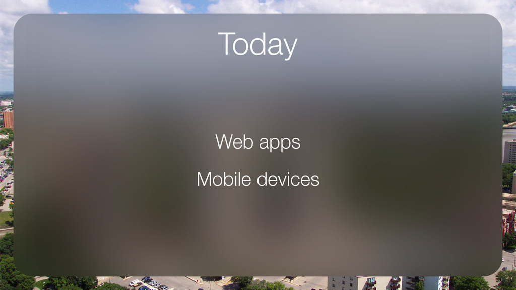 Today Web apps Mobile devices