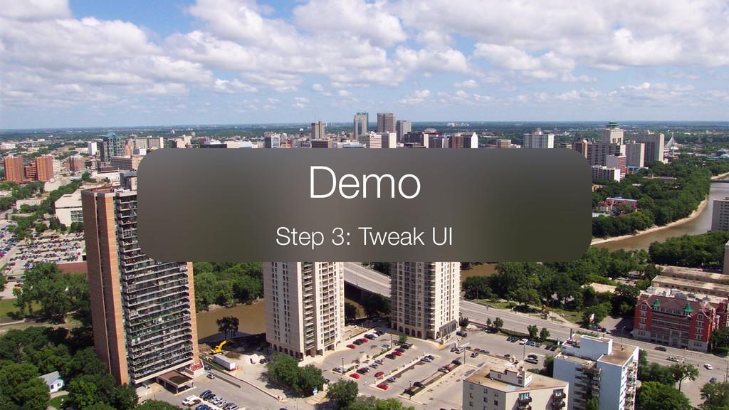 Demo Step 3: Tweak UI