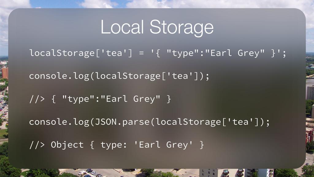 "Local Storage localStorage['tea'] = '{ ""type"":""..."