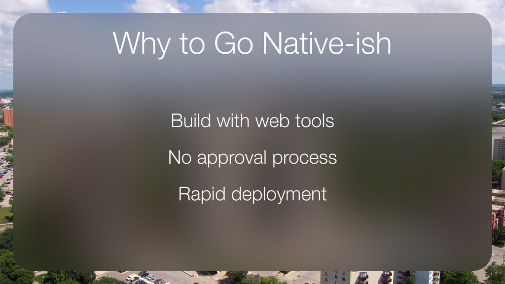 Why to Go Native-ish Build with web tools No ap...