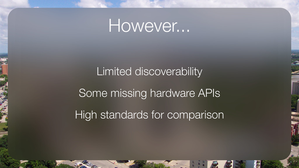 However... Limited discoverability Some missing...