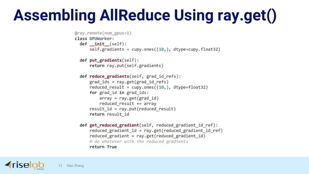 Assembling AllReduce Using ray.get() 12 Hao Zha...