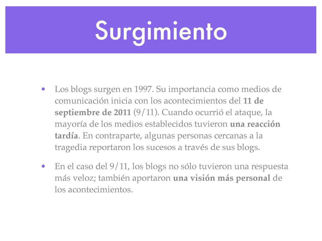 Surgimiento • Los blogs surgen en 1997. Su impo...