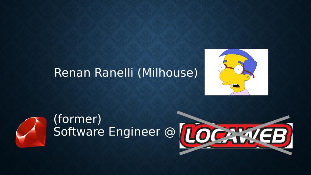 (former) Software Engineer @ Renan Ranelli (Mil...