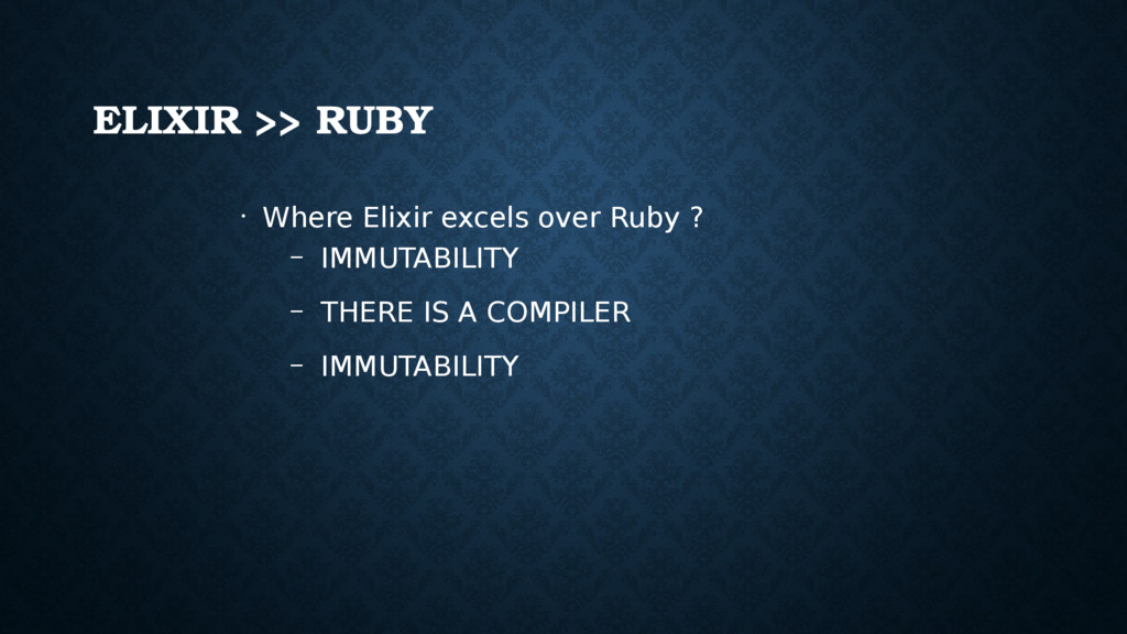 ELIXIR >> RUBY • Where Elixir excels over Ruby ...