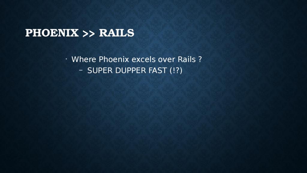 PHOENIX >> RAILS • Where Phoenix excels over Ra...