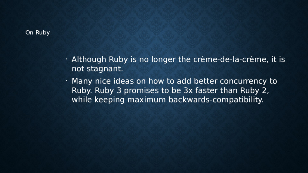 On Ruby • Although Ruby is no longer the crème-...