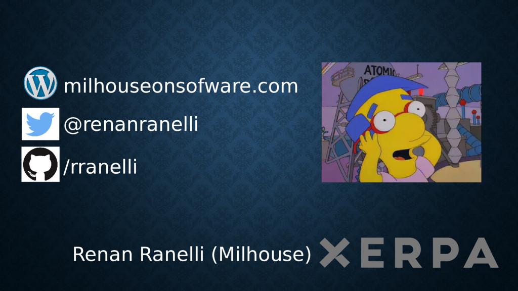@renanranelli /rranelli Renan Ranelli (Milhouse...