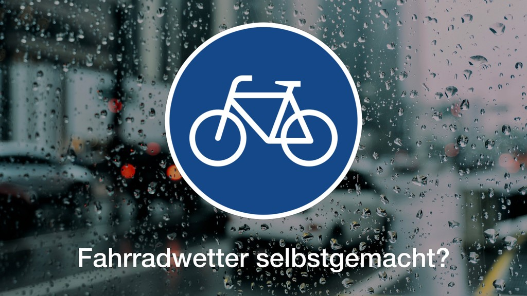 Fahrradwetter selbstgemacht?