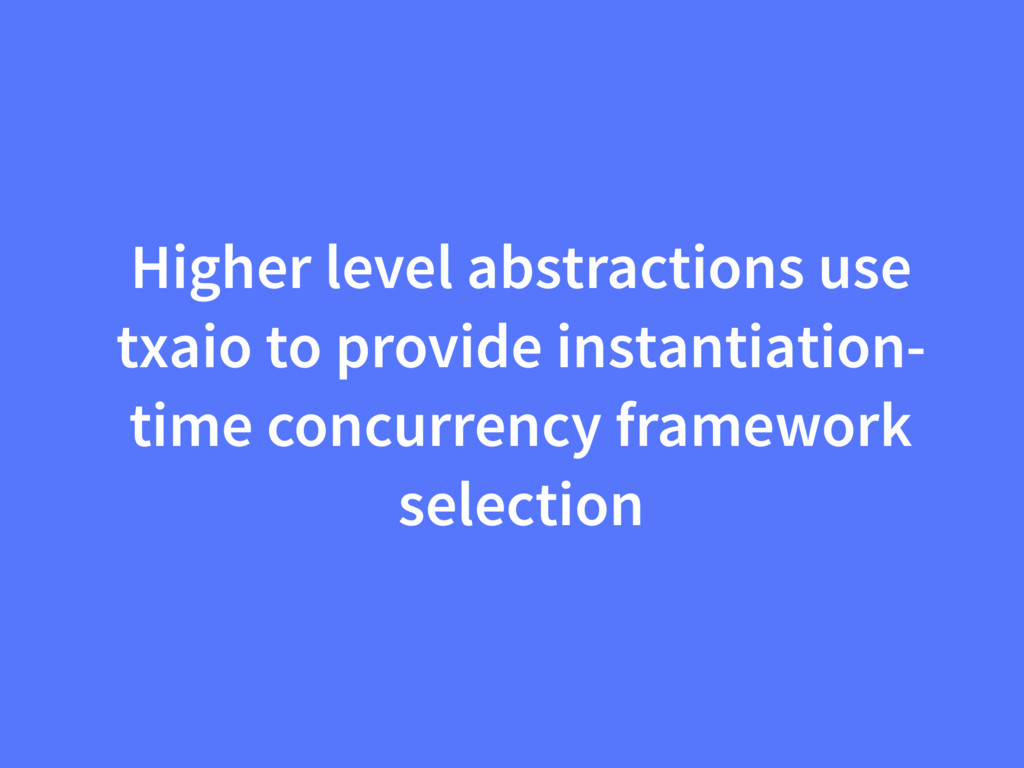Higher level abstractions use txaio to provide ...