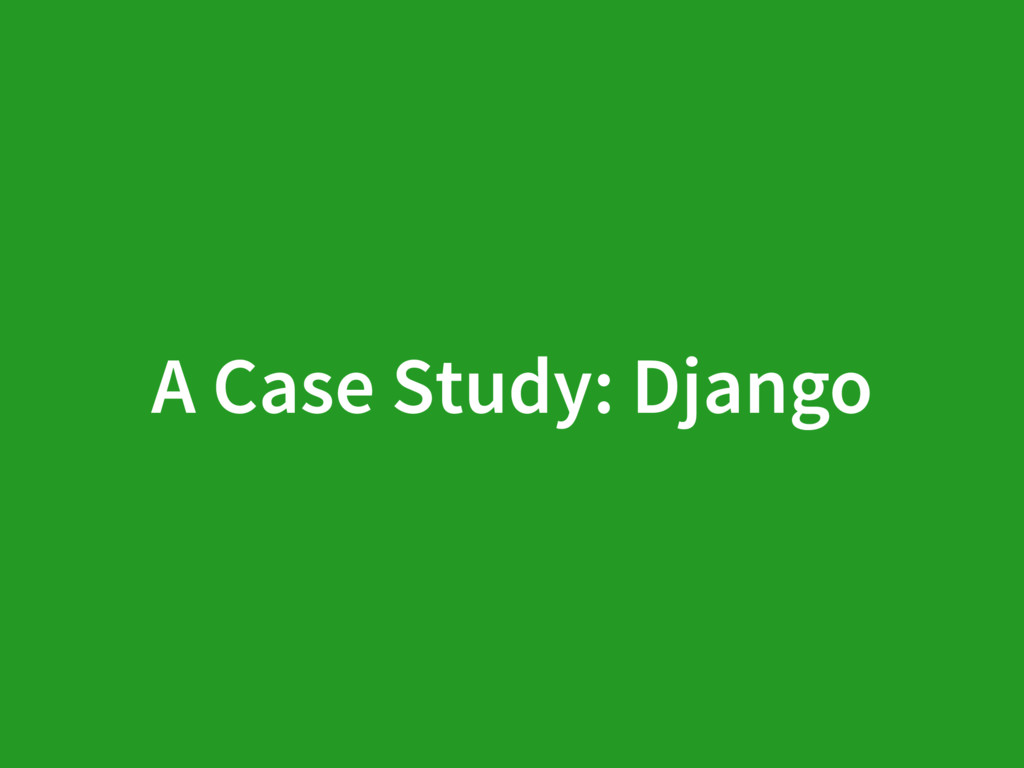 A Case Study: Django