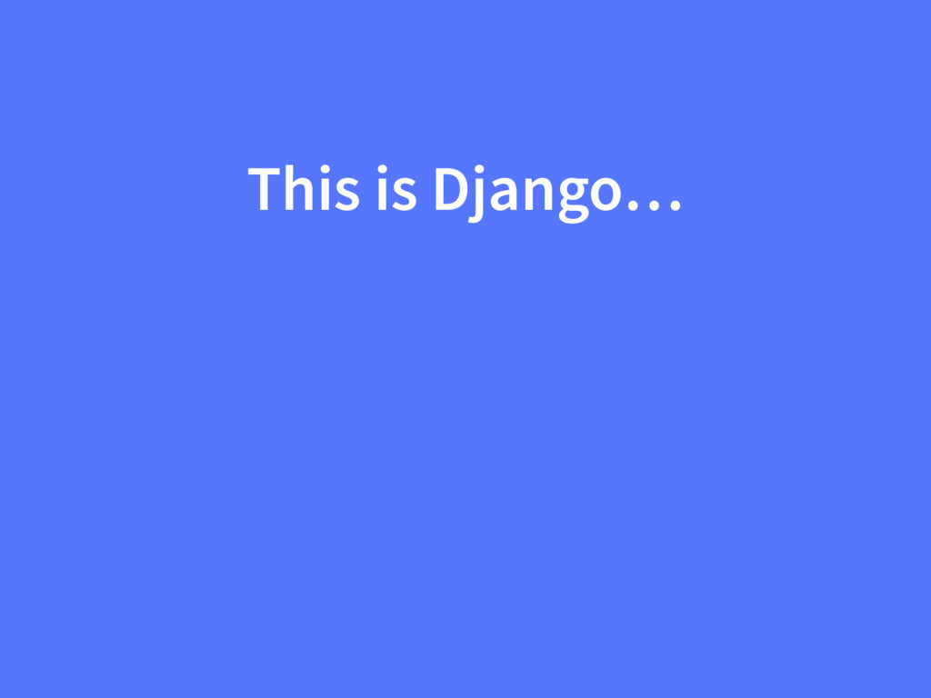 This is Django…