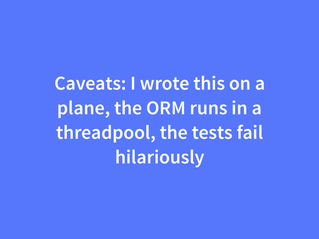 Caveats: I wrote this on a plane, the ORM runs ...