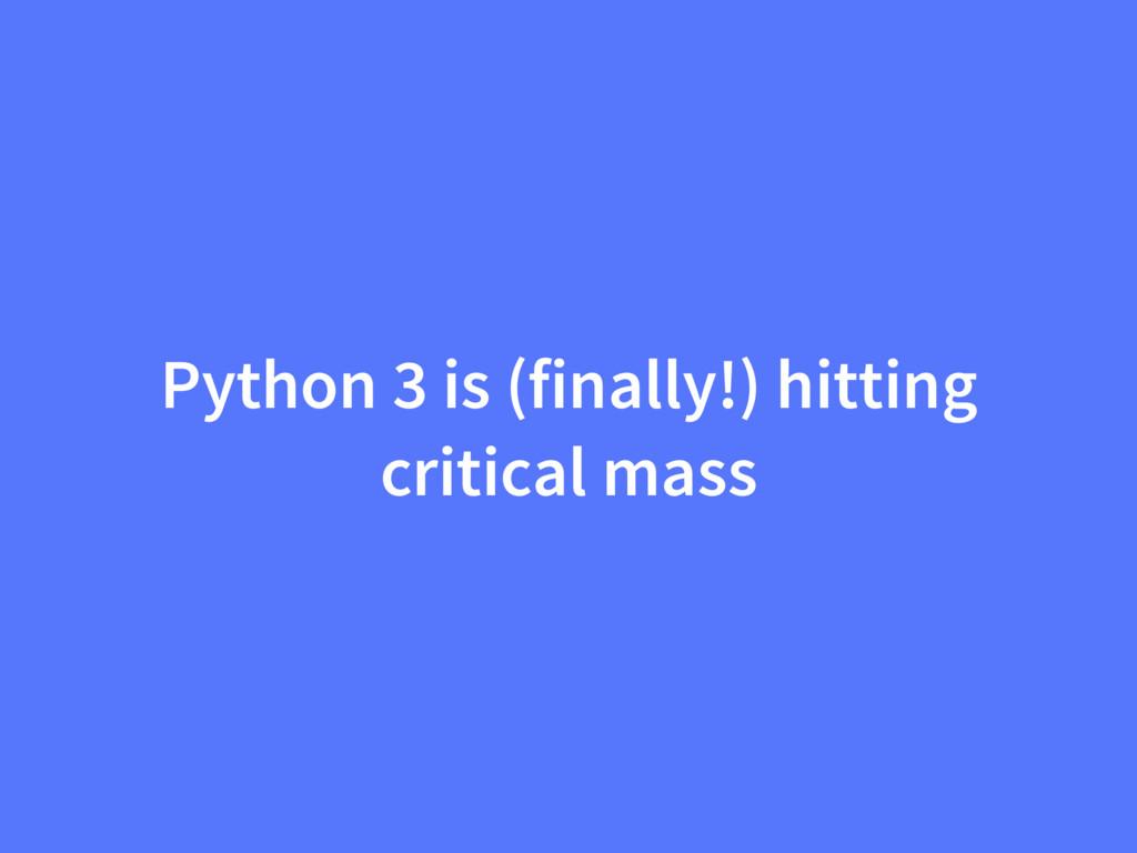 Python 3 is (finally!) hitting critical mass