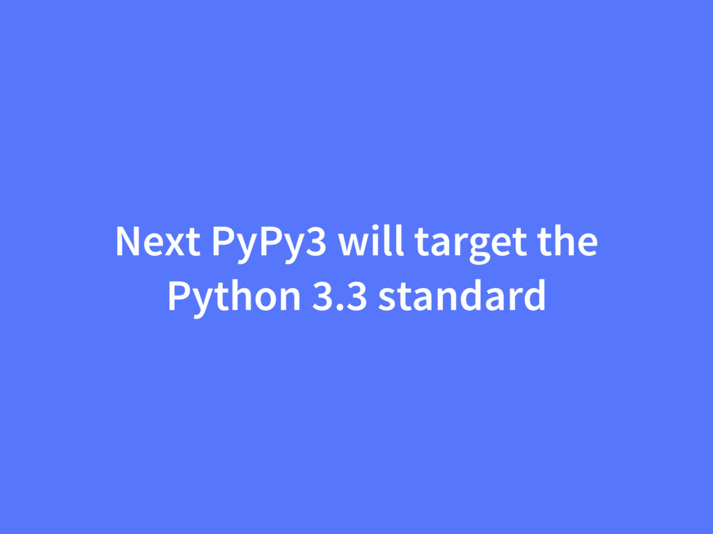 Next PyPy3 will target the Python 3.3 standard