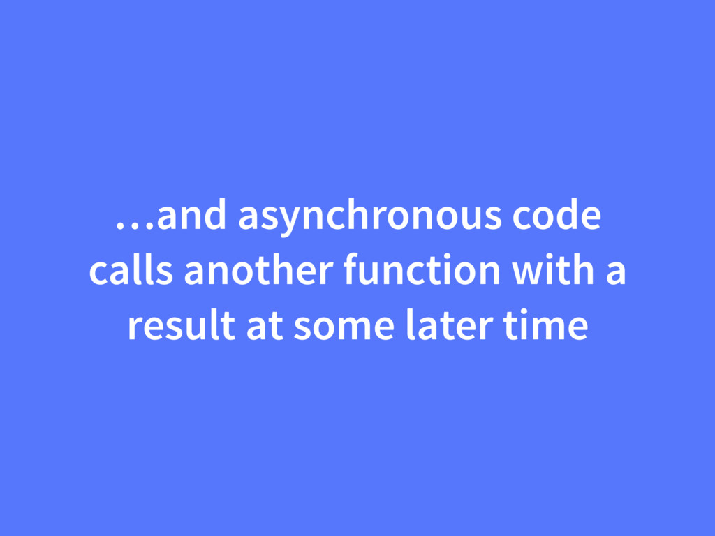 …and asynchronous code calls another function w...