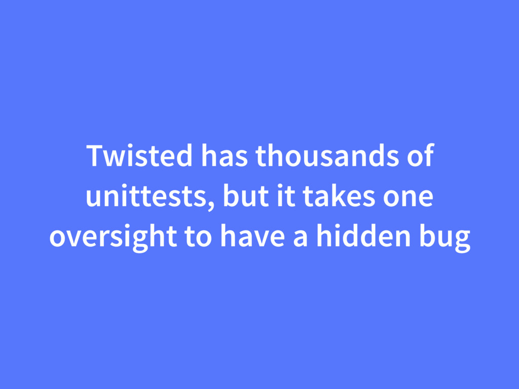 Twisted has thousands of unittests, but it take...