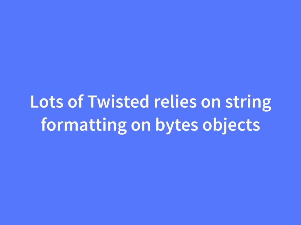 Lots of Twisted relies on string formatting on ...