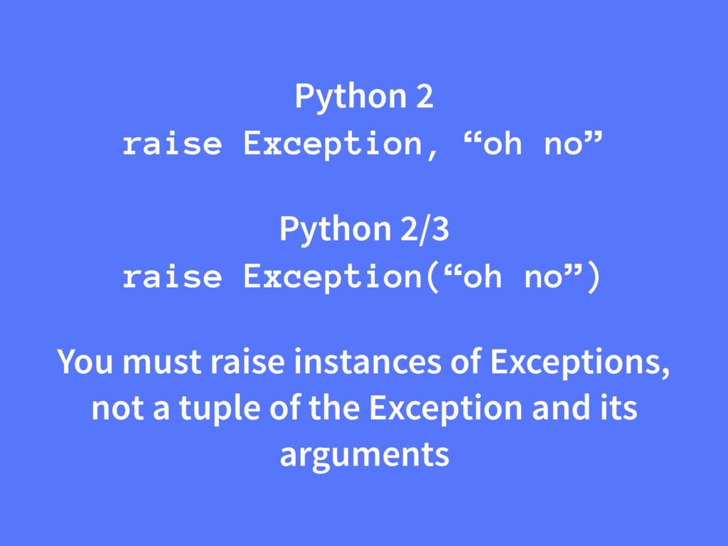 "Python 2 raise Exception, ""oh no"" Python 2/3 ra..."