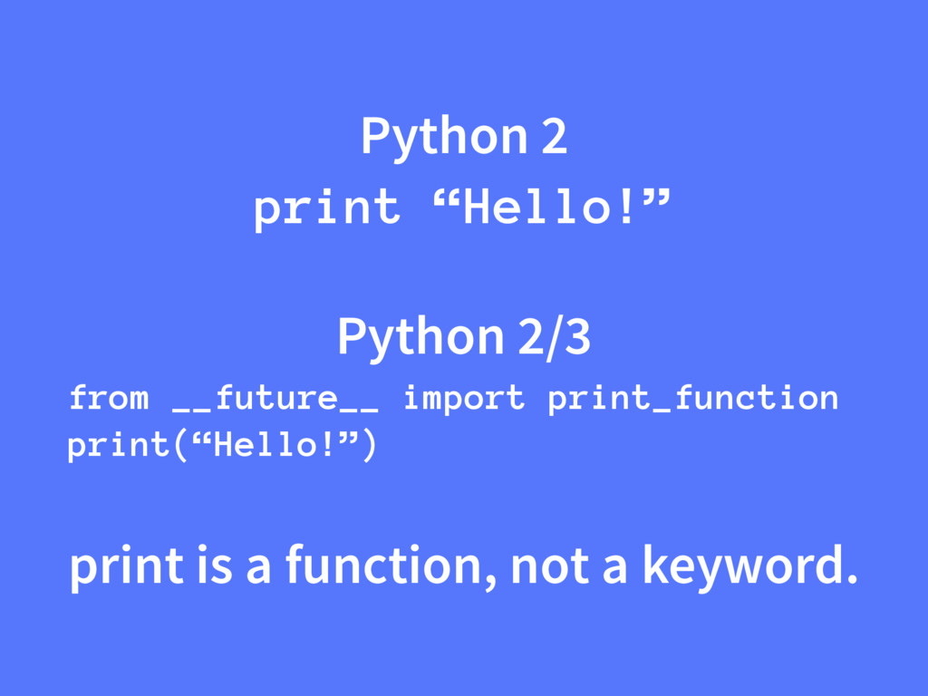"Python 2 print ""Hello!"" Python 2/3 from __futur..."